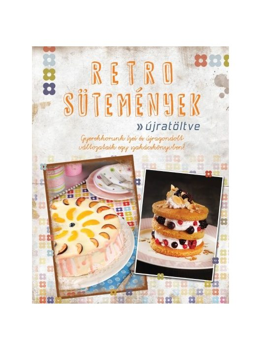 Csigó Zita: Retro sütemények - újratöltve /Gyerekkorunk ízei és újragondolt változataik egy szakácskönyvben